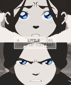 Katara is my favorite character, even through all the hardships she went through she was a strong, kind, caring, totally awesome person