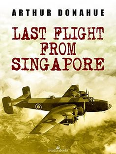 Last Flight from Singapore by [Arthur Donahue Dfc]