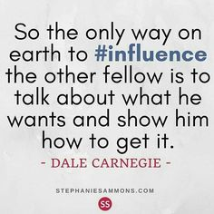 So the only way on earth to #influence another fellow is to talk about what he wants and show him how to get it - Dale Carnegie #buildinfluence #solopreneur #success #personaldevelopment #professionalwoman #savvybusinessowner #buildinfluence #communityove