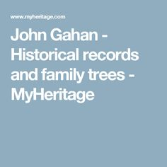John Gahan - Historical records and family trees - MyHeritage