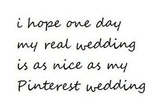 haha. Story of my life...Still not sure why I spend so much time looking at wedding things on pintrest when there isn't a wedding in sight for me yet...