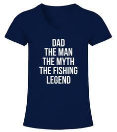"# DAD THE MAN THE MYTH THE FISHING LEGEND .  DAD THE MAN THE MYTH THE FISHING LEGEND - BEST SELLINGGuaranteed Safe and Secure Checkout Via: PayPal | VISA | Mastercard.HOW TO ORDER?1. Select Style and Color2. Click ""Buy It Now""3. Select Size and Quantity 4. Enter Shipping and Billing Information5. Done! Simple As That!Tip: SHARE it with your friends and family, order together and save on shipping."