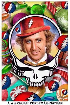 Grateful Dead...Willy Wonka...2 of my favorite things