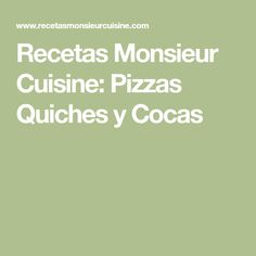Recetas Monsieur Cuisine: Pizzas Quiches y Cocas