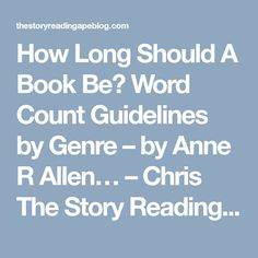 How Long Should A Book Be? Word Count Guidelines by Genre – by Anne R Allen… – Chris The Story Reading Ape's Blog