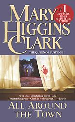 ALL AROUND THE TOWN, by Mary Higgins Clark