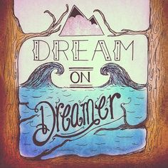 // Dream On Dreamer