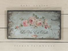 """French Farmhouse Roses """"La Vie Est Belle"""" (Life is Beautiful) by Debi Coules"""