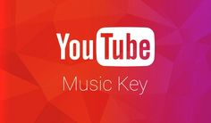 Youtube Music Key: Música vía Streaming por Google