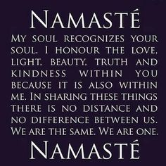 Namaste...I now know what it means, thank you Pinterest and thank you to my beautiful energy healer Kas