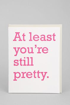 Break up card...We're breaking up but at least you're still pretty