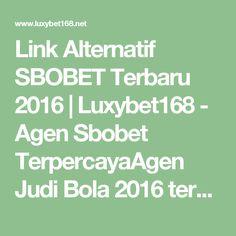 Link Alternatif SBOBET Terbaru 2016 | Luxybet168 - Agen Sbobet TerpercayaAgen Judi Bola 2016 terpercaya, Agen Casino Sbobet