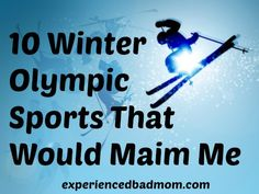 We tell our children they can do anything if they put their mind to it! But now that I'm grown I know I would FAIL and injure myself at pretty much every winter Olympic sport! #humor