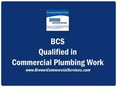 Hire plumbers qualified in #commercialplumbing work, and not a residential plumber. BrewerCommercialServices.com