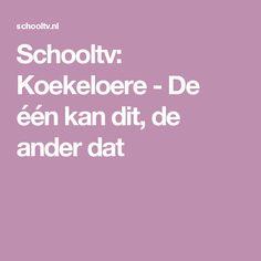 Schooltv: Koekeloere - De één kan dit, de ander dat