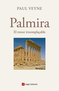Palmira : el tresor irreemplaçable / Paul Veyne ; traducció de Xavier Pàmies Barcelona : Angle Editorial, octubre de 2016