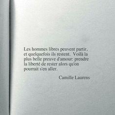 """Camille Laurens. """"Voilà la plus belle preuve d'amour, prendre la liberté de rester alors qu'on pourrait s'en aller""""."""