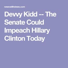 Devvy Kidd -- The Senate Could Impeach Hillary Clinton Today