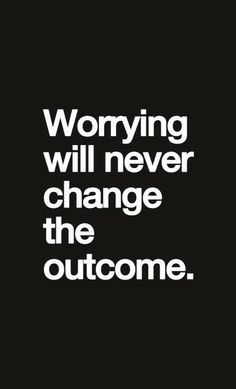 Best Quotations 4 U: Worrying will never change the outcome.