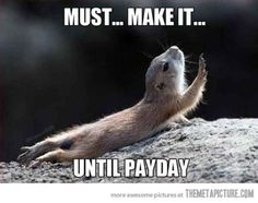 Must...Make it...Until Payday