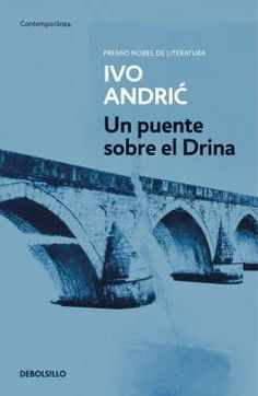 Google Image Result for http://4.bp.blogspot.com/_jPfRVLvk4UE/S2ny-YOzvKI/AAAAAAAAQ14/YvXazcFvwg4/s400/Un-puente-sobre-el-Drina-BOLSILLO_libro_image_big.jpg