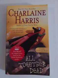 Sookie Stackhouse True Blood Series: All Together Dead 7 Charlaine Harris 2008