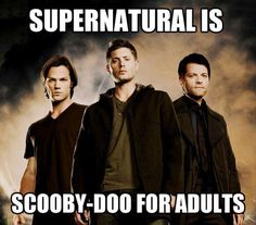Supernatural is Scooby Doo for adults Jensen Ackles Jared Padeleki Misha Collins meddling kids cept the ghosts and ghouls are real...