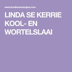 LINDA SE KERRIE KOOL- EN WORTELSLAAI Salads, Lovers, Canning, Recipes, Food, Recipies, Essen, Meals, Ripped Recipes