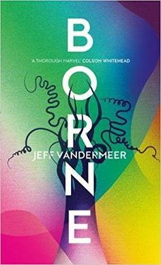 Borne – Jeff Vandermeer https://pebblepen.wordpress.com/2017/07/09/borne-jeff-vandermeer/?utm_campaign=crowdfire&utm_content=crowdfire&utm_medium=social&utm_source=pinterest