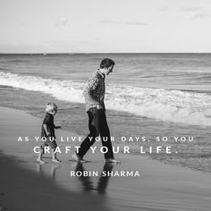 As you live your days, so you craft your life.