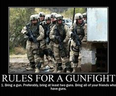 Rules Of A Gunfight. FOR /t l, Bring a guru. Preferably, bring at beastly/ gurus. Bring all frieends wine have guns. or just call the army. we have bigger guns Marine Corps, Marine Mom, Marine Gear, Navy Marine, Military Humor, Military Life, Military Veterans, Army Life, Military Style