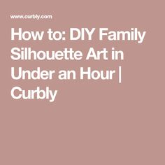 How to: DIY Family Silhouette Art in Under an Hour   Curbly