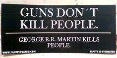 Guns Don't Kill People George RR Martin Kills by SqueeSquared, $4.00