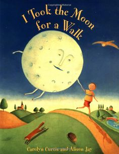 """""""I Took the Moon for a Walk"""" - Carolyn Curtis, Alison Jay"""
