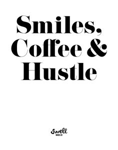 Smiles, Coffee & Hustle | Swell Made Co.