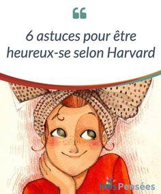 6 astuces pour être heureux-se selon Harvard 6 trucs qui te #garantissent le #bonheur selon #Harvard. #Psychologie