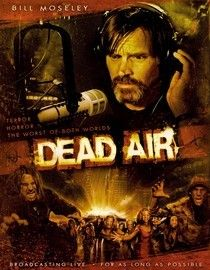 Dead Air (2008) A bioterrorist attack infects Americans with a disease that turns them against one another in a murderous rage. Pinned down in his studio, shock jock Logan Burnhardt (Bill Moseley) talks to callers still struggling to stay alive amid the mayhem. Meanwhile, the terrorists are on their way to overtake Burnhardt's broadcast, slaughtering anyone who gets in their way.