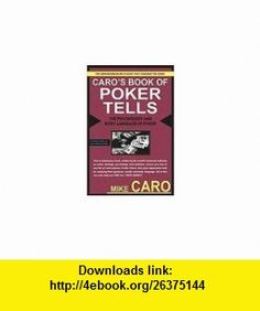 Caros Book of Poker Tells The Psychology and Body Language of Poker Mike Caro ,   ,  , ASIN: B0013FK1BO , tutorials , pdf , ebook , torrent , downloads , rapidshare , filesonic , hotfile , megaupload , fileserve