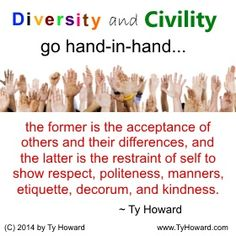 Quotes on Civility. Quotes on Being Polite. Quotes on Kind Words. Quotes on Being Kind. Quotes on Respect. Quotes on Leading by Example. Leadership Quotes. Quotes on Manners. Quotes on Civility. Diversity Quotes. Hand Quotes. Multiculturalism Quotes. Quotes on Diversity. Etiquette. manners. politeness. motivation quotes. motivational quotes. inspiration quotes. inspirational quotes. hr. shrm14. astd. workplace quotes. empowerment quotes. Motivation Magazine. Ty Howard. (…