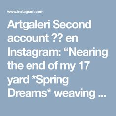 """Artgaleri Second account 🙏🗺 en Instagram: """"Nearing the end of my 17 yard *Spring Dreams* weaving journey. Throwing the shuttle to the superb sounds of Regina Carter from her album…"""""""