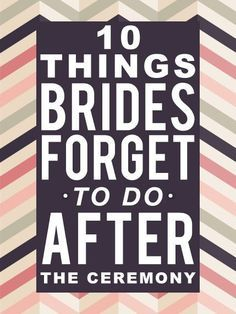 10 Things Brides Forget To Do After Their Wedding Ceremony-- I know I won't regret pinning this for the future :p