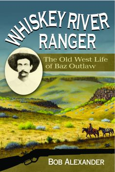 Excerpt from 'Whiskey River Ranger: The Old West Life of Baz Outlaw, by Bob Alexander John Wesley, Texas History, Texas Rangers, Old West, Western Art, Night Time, Biography, Whiskey, Westerns