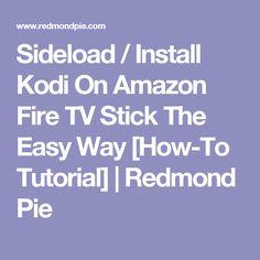 Sideload / Install Kodi On Amazon Fire TV Stick The Easy Way [How-To Tutorial] | Redmond Pie