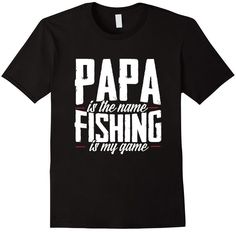 Click the shirt to purchase! PaPa is the name Fishing is my game Grandpa Grandfather Fishing