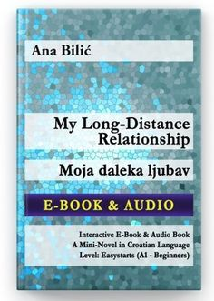 My Long-Distance Relationship / Moja daleka ljubav – Interactive E-Book with Audio An e-book with audio files as a mini novel with vocabulary section for learners of Croatian (Level 0 – Easystarts, A1) by Ana Bilić - 60 pages e-book in a bundle with the audio book - Clear and concise: 33 chapters with text and the audio book - Listening and reading at the same time possible Reading Books, Books To Read, Long Distance, Audio Books, Vocabulary, Novels, Relationship, Mini, Easy