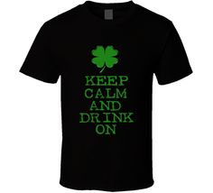 keep calm and drink on Happy St. Patrick's Day graphic tshirt four leaf clover