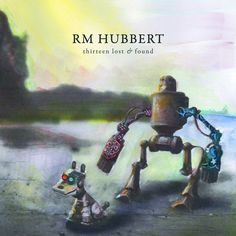 Thirteen Lost & Found, an album by RM Hubbert on Spotify