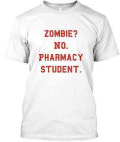 Zombie? No. Pharmacy  Student. White T-Shirt Front