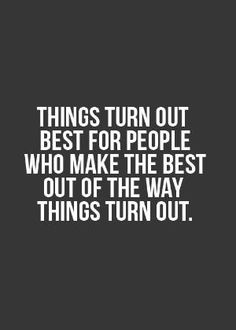 Things turn out best for people who make the best out of the way things turn out. #Attitude by christine