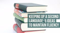 How to keep up a Second Language   Language Learning   Fluency  